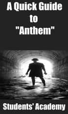 "A Quick Guide to ""Anthem"" ebook by Students' Academy"