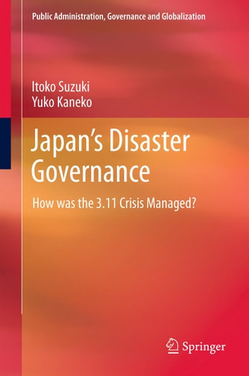 Japan's Disaster Governance - How was the 3.11 Crisis Managed? ebook by Itoko Suzuki,Yuko Kaneko
