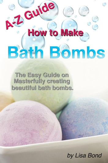 A-Z Guide How to Make Bath Bombs ebook by Lisa Bond