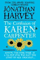 The Confusion of Karen Carpenter ebook by Jonathan Harvey