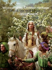 Wicca and the Christian Heritage - Ritual, Sex and Magic ebook by Joanne Pearson