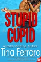 Stupid Cupid ebook by Tina Ferraro