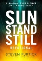 Sun Stand Still Devotional - A Forty-Day Experience to Activate Your Faith ebook by Steven Furtick