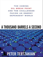 A Thousand Barrels a Second: The Coming Oil Break Point and the Challenges Facing an Energy Dependent World ebook by Tertzakian, Peter