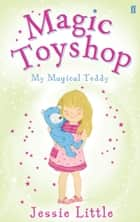 Magic Toyshop: My Magical Teddy ebook by Jessie Little