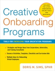 Creative Onboarding Programs: Tools for Energizing Your Orientation Program ebook by Doris Sims