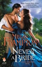 Never a Bride - A Duke's Daughters Novel ebook by Megan Frampton