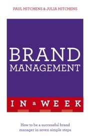 Brand Management In A Week - How To Be A Successful Brand Manager In Seven Simple Steps ebook by Paul Hitchens,Julia Hitchens