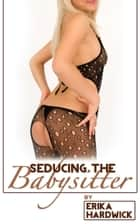 Seducing The Babysitter (A Husband Share MFF Threesome Sex Erotica Story) ebook by Erika Hardwick