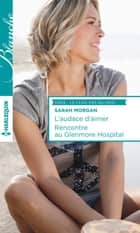 L'audace d'aimer - Rencontre au Glenmore Hospital ebook by Sarah Morgan