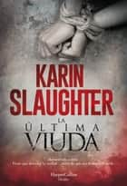 La última viuda ebook by Karin Slaughter, VICTORIA HORRILLO LEDESMA