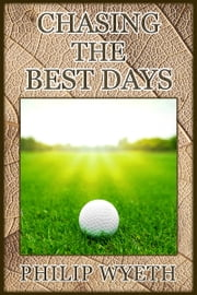 Chasing the Best Days ebook by Philip Wyeth