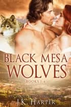 Black Mesa Wolves Books 1-4 Box Set ebook by J.K. Harper