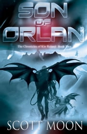 Son of Orlan - The Chronicles of Kin Roland, #2 ebook by Scott Moon