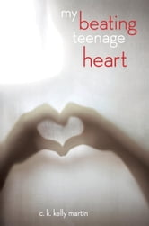 My Beating Teenage Heart ebook by C. K. Kelly Martin
