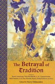 The Betrayal of Tradition - Essays on the Spiritual Crisis of Modernity ebook by Harry Oldmeadow