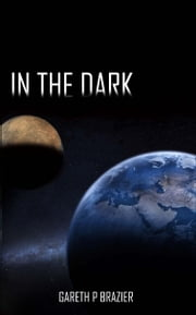 In The Dark ebook by Gareth P. Brazier