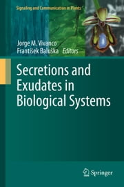 Secretions and Exudates in Biological Systems ebook by Jorge M. Vivanco,František Baluška