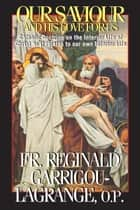 Our Saviour and His Love for Us ebook by Reginald Rev. Fr. Garrigou-Lagrange, O.P.
