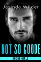 Not So Goode ebook by Jasinda Wilder