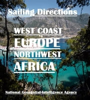 Sailing Directions - West Coast of Europe and Northwest Africa ebook by Geospatial-Intelligence Agency, National