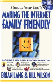 Making the Internet Family Friendly ebook by Bill Wilson,Brian Lang