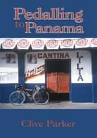 Pedalling to Panama ebook by Clive Parker