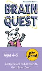 Brain Quest Preschool, revised 4th edition - 300 Questions and Answers to Get a Smart Start ebook by Chris Welles Feder, Susan Bishay