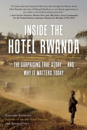 Inside the Hotel Rwanda - The Surprising True Story ... and Why It Matters Today ebook by Edouard Kayihura,Kerry Zukus