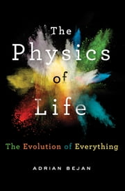 The Physics of Life - The Evolution of Everything ebook by Adrian Bejan