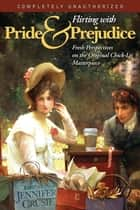 Flirting With Pride And Prejudice - Fresh Perspectives On The Original Chick Lit Masterpiece ebook by Jennifer Crusie, Glenn Yeffeth