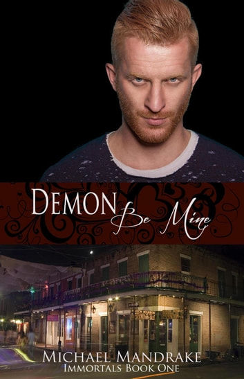 Demon Be Mine Immortals Book One - Immortals, #1 ebook by Michael Mandrake