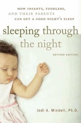 Sleeping Through the Night - How Infants, Toddlers, and Parents can get a Good Night's sleep ebook by Jodi A. Mindell