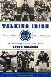 Talking Irish - The Oral History Of Notre Dame Football ebook by Steve Delsohn