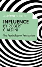 A Joosr Guide to... Influence by Robert Cialdini: The Psychology of Persuasion ekitaplar by Joosr