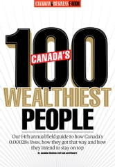 Canada's 100 Wealthiest People - Canadian Business's 14th Annual Rich 100 ebook by Canadian Business