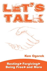 Let's Talk: Resting, Forgiving, Being Free, and More ebook by Ken Ogorek