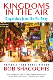 Kingdoms in the Air - Dispatches from the Far Away ebook by Bob Shacochis