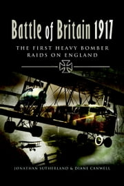 Battle of Britain 1917 - The First Heavy Bomber Raids on England ebook by Jonathan Sutherland