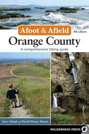 Afoot and Afield: Orange County - A Comprehensive Hiking Guide ebook by Jerry Schad,David Money Harris