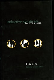 Inductive Scrutinies - Focus On Joyce ebook by Fritz Senn,Christine O' Neill
