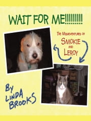 Wait for Me!!!!!!!!! - The Misadventures of Smokie and Leroy ebook by Linda Brooks