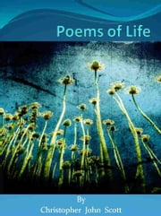 Poems of Life ebook by Christopher John Scott
