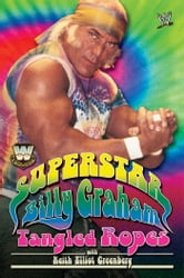 WWE Legends - Superstar Billy Graham - Tangled Ropes ebook by Billy Graham