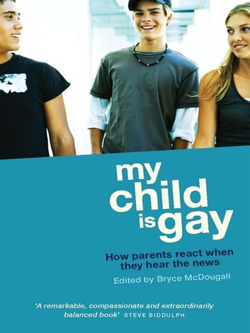 My Child Is Gay:How Parents React When They Hear The News - How parents react when they hear the news ebook by Bryce McDougall