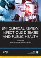 BMJ Clinical Review: Infectious Diseases and Public Health ebook by Doctor Babita Jyoti,Mr Ahmed Hamad
