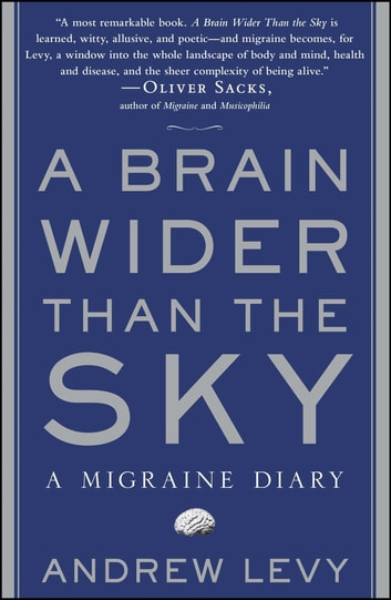A Brain Wider Than the Sky - A Migraine Diary ebook by Andrew Levy