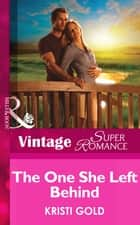 The One She Left Behind (Mills & Boon Vintage Superromance) (Delta Secrets, Book 1) ebook by Kristi Gold