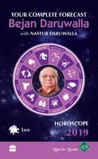Horoscope 2019: Your Complete Forecast, Leo ebook by Bejan Daruwalla