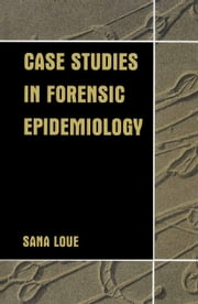 Case Studies in Forensic Epidemiology ebook by Sana Loue